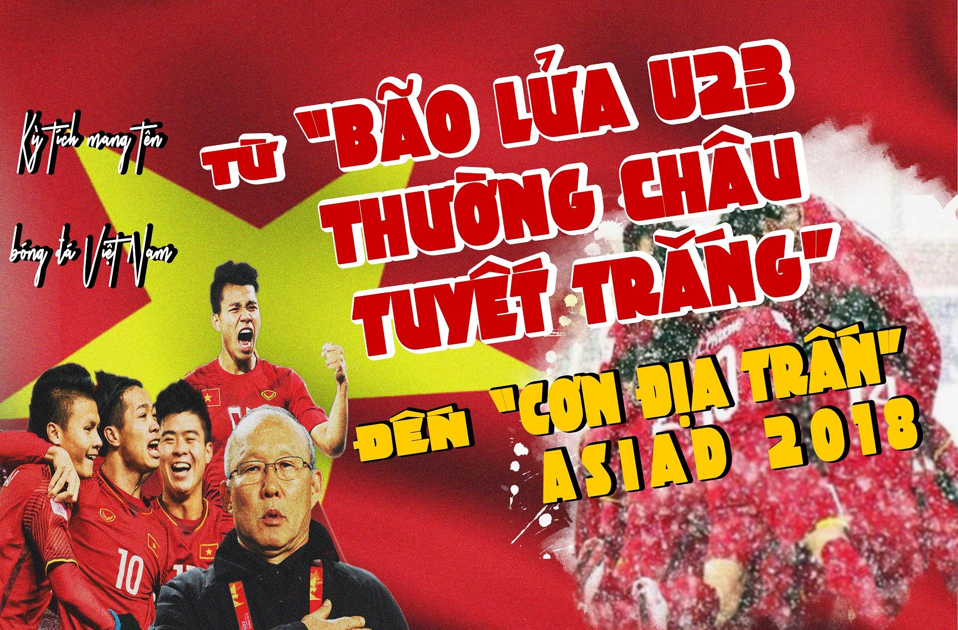 """Kỳ tích mang tên bóng đá Việt Nam: Từ """"Bão lửa U23 - Thường Châu tuyết trắng"""" đến """"cơn địa trấn"""" Asiad 2018"""