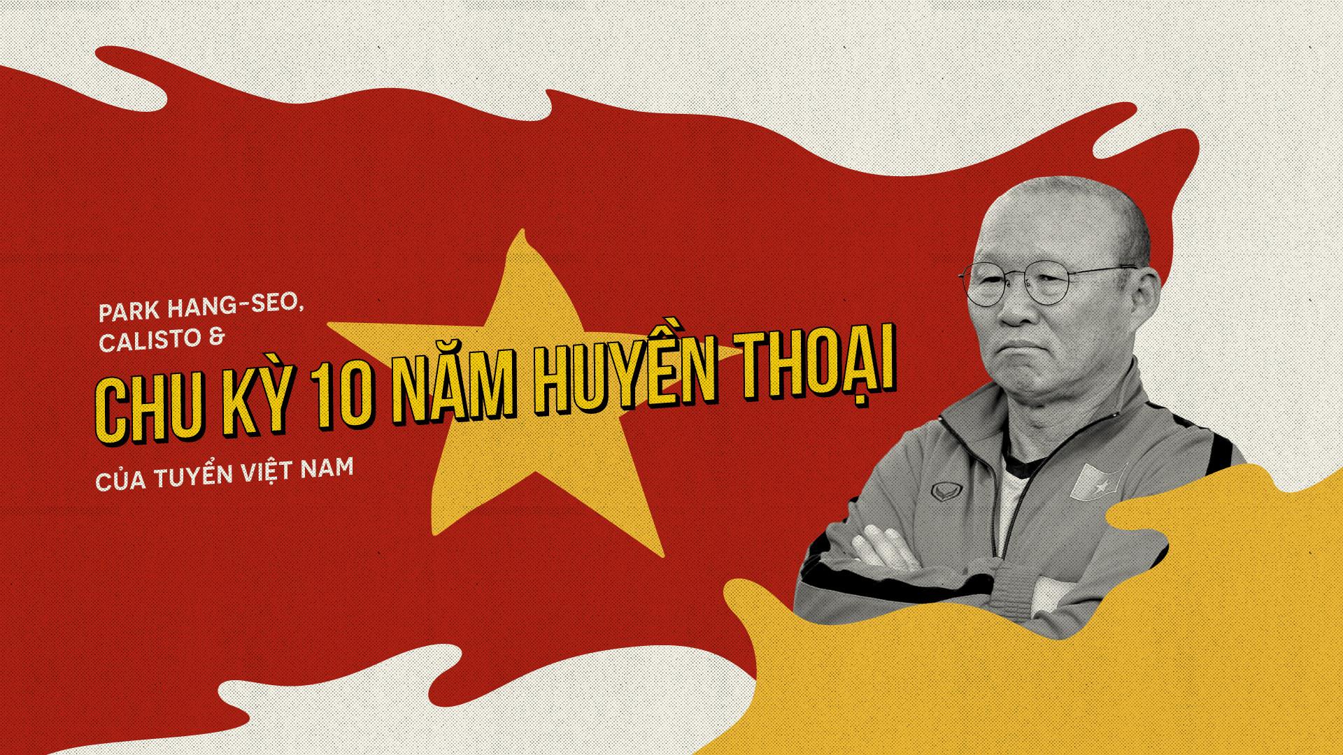 Nhìn lại chu kỳ 10 năm thành công của bóng đá Việt Nam, ngôi vương AFF Cup 2018 vẫy gọi HLV Park Hang Seo và các học trò