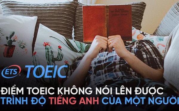 Người có chứng chỉ, đã đi làm nói về TOEIC: Liệu TOEIC có đánh giá được khả năng tiếng Anh của một người?