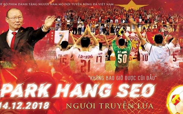 """Sau ngôi vô địch AFF Cup 2018, liệu bộ phim tài liệu """"Park Hang Seo - Người truyền lửa"""" có trở thành bom tấn?"""
