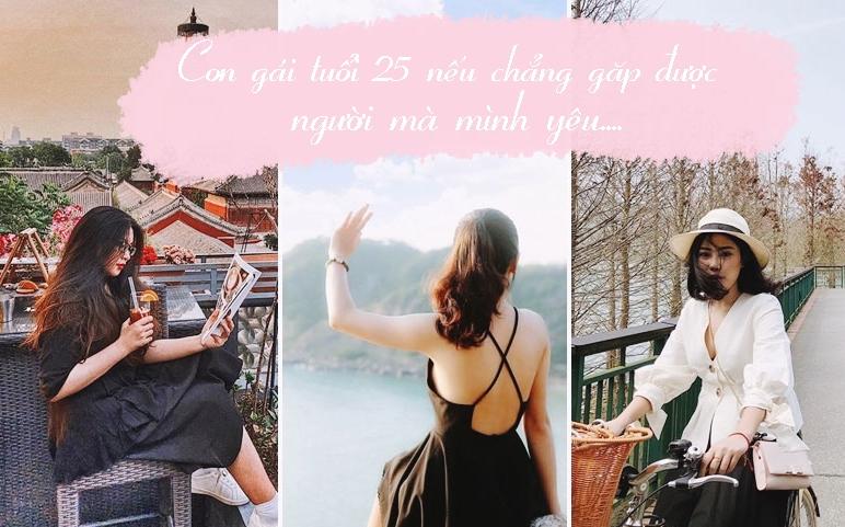 Con gái tuổi 25: Nếu chưa gặp được người khiến bạn muốn dừng chân thì cuộc đời bạn vẫn là những chuyến đi