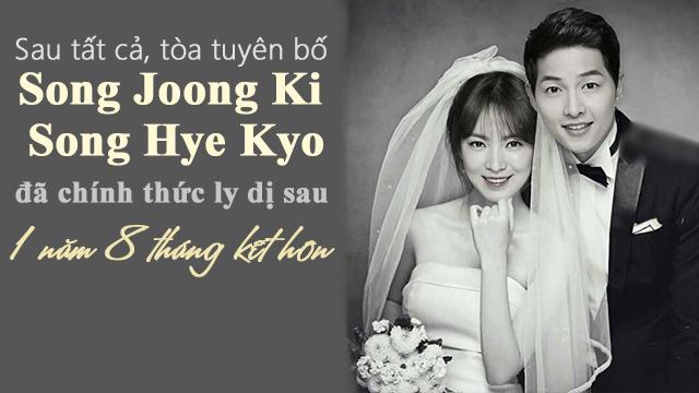 HOT: Sau bao ngày tranh cãi, Tòa chính thức tuyên bố Song Joong Ki và Song Hye Kyo không còn là vợ chồng sau 1 năm 8 tháng kết hôn